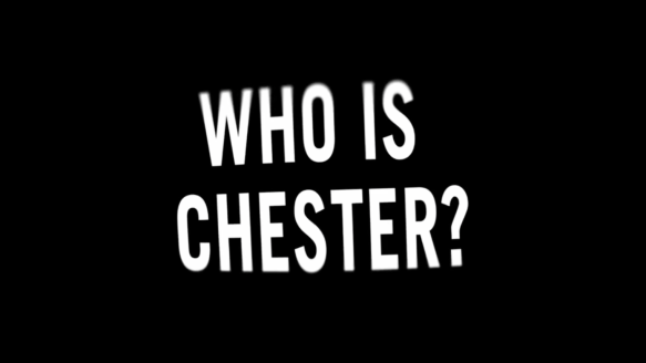 Who Is Chester?